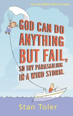 God Can Do Anything But Fail: So Try Parasailing in a Wind Storm - Toler, Stan