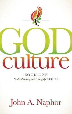 God Culture: Book One of Understanding the Almighty Series - Naphor, John A