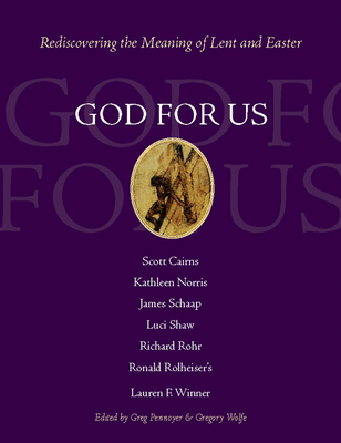 God for Us: Rediscovering the Meaning of Lent and Easter - Pennoyer, Greg (Editor), and Winner, Lauren F, Ms. (Contributions by), and Norris, Kathleen (Contributions by)