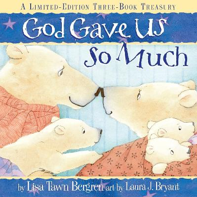 God Gave Us So Much: A Limited-Edition Three-Book Treasury - Bergren, Lisa T