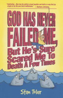 God Has Never Failed Me, But He Sure Has Scared Me to Death a Few Times! - Toler, Stan