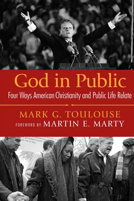 God in Public: Four Ways American Christianity and Public Life Relate - Toulouse, Mark G