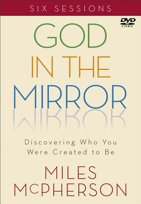 God in the Mirror DVD: Discovering Who You Were Created to Be - McPherson, Miles