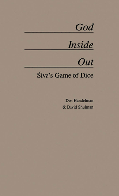 God Inside Out: Siva's Game of Dice - Handelman, Don, and Shulman, David Dean