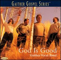 God Is Good - Gaither Vocal Band