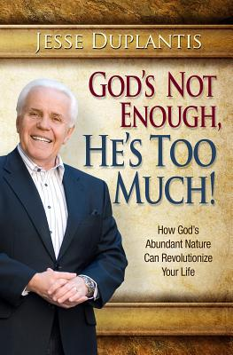 God Is Not Enough, He's Too Much!: How God's Abundant Nature Can Revolutionize Your Life - Duplantis, Jesse