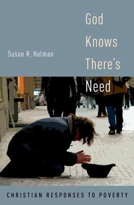 God Knows There's Need: Christian Responses to Poverty - Holman, Susan R