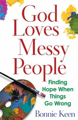 God Loves Messy People: Finding Hope When Things Go Wrong - Keen, Bonnie