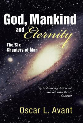 God, Mankind and Eternity: The Six Chapters of Man - Avant, Oscar L