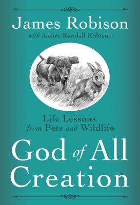 God of All Creation: Life Lessons from Pets and Wildlife - Robison, James