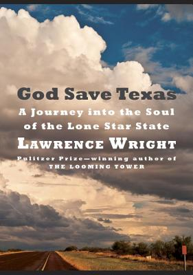God Save Texas: A Journey Into the Soul of the Lone Star State - Wright, Lawrence