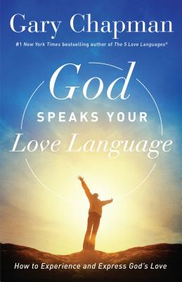 God Speaks Your Love Language: How to Experience and Express God's Love - Chapman, Gary