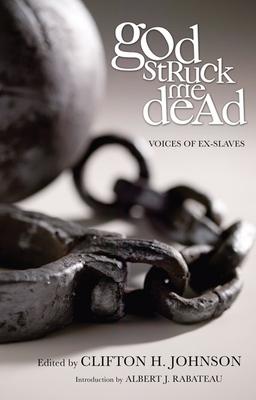 God Struck Me Dead: Voices of Ex-Slaves - Johnson, Clifton H (Editor)