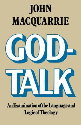 God-Talk: An Examination of the Language and Logic of Theology - Macquarrie, John