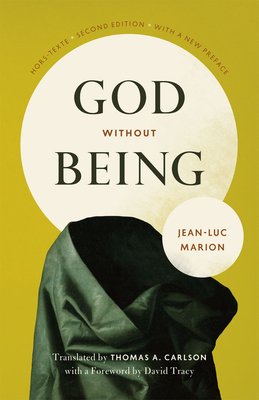 God Without Being: Hors-Texte, Second Edition - Marion, Jean-Luc, and Carlson, Thomas A (Translated by), and Tracy, David (Foreword by)