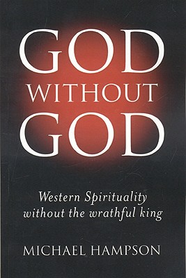 God Without God: Western Spirituality Without the Wrathful King - Hampson, Michael