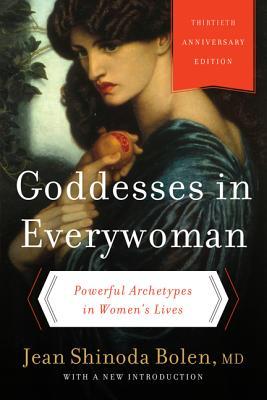 Goddesses in Everywoman: Powerful Archetypes in Women's Lives - Bolen, Jean Shinoda