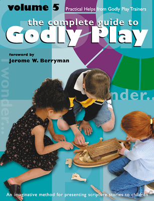 Godly Play Volume 5: Practical Helps from Godly Play Trainers - Berryman, Jerome W