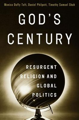 God's Century: Resurgent Religion and Global Politics - Toft, Monica Duffy