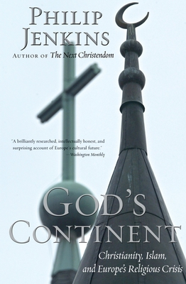 God's Continent: Christianity, Islam, and Europe's Religious Crisis - Jenkins, Philip
