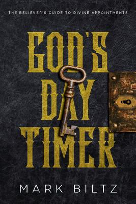 God's Day Timer: The Believer's Guide to Divine Appointments - Biltz, Mark