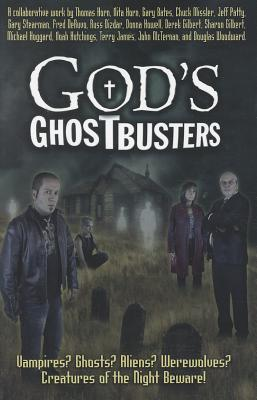 God's Ghostbusters: Vampires? Ghosts? Aliens? Werewolves? Creatures of the Night Beware! - Horn, Thomas (Editor)