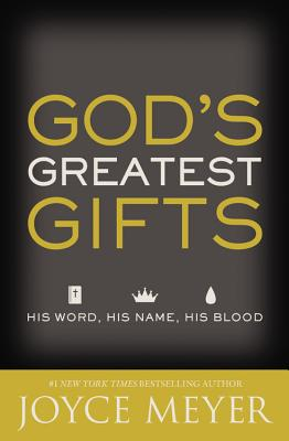 God's Greatest Gifts: His Word, His Name, His Blood - Meyer, Joyce