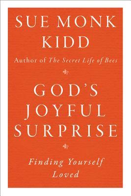 God's Joyful Surprise: Finding Yourself Loved - Kidd, Sue Monk