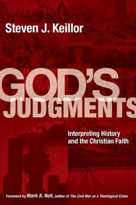 God's Judgments: Interpreting History and the Christian Faith - Keillor, Steven J