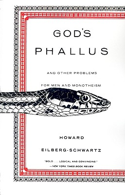 God's Phallus: And Other Problems for Men and Monotheism - Eilberg-Schwartz, Howard