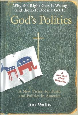 God's Politics: Why the Right Gets It Wrong and the Left Doesn't Get It - Wallis, Jim