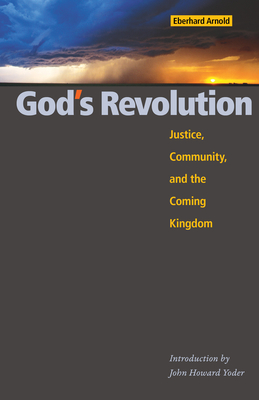 God's Revolution: Justice, Community, and the Coming Kingdom - Arnold, Eberhard, and Bruderhof (Editor), and Yoder, John Howard (Editor)