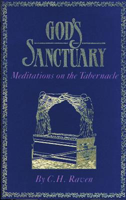 Gods Sanctuary: Meditations on the Tabernacle - Raven, C H
