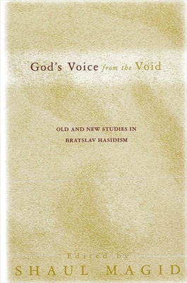 God's Voice from the Void: Old and New Studies in Bratslav Hasidism - Magid, Shaul, PhD (Editor)