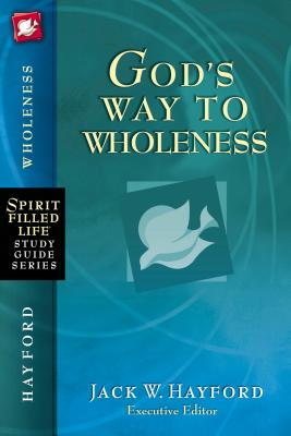 God's Way to Wholeness - Hayford, Jack W, Dr.