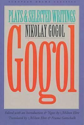 Gogol: Plays and Selected Writings - Gogol, Nikolai Vasil'evich