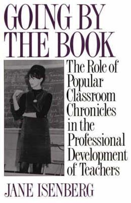 Going by the Book: The Role of Popular Classroom Chronicles in the Professional Development of Teachers - Isenberg, Jane