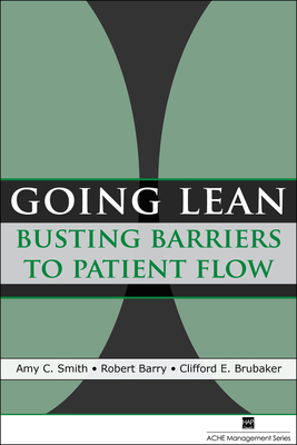 Going Lean: Busting Barriers to Patient Flow - Smith, Amy C