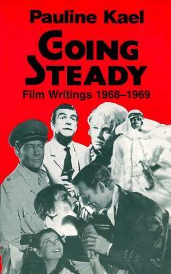 Going Steady: Film Writings 1968-1969 - Kael, Pauline