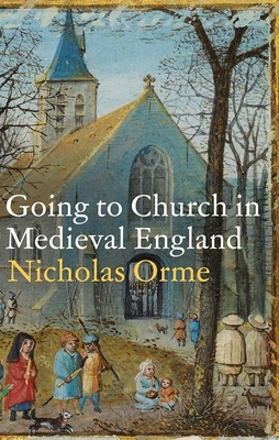 Going to Church in Medieval England - Orme, Nicholas