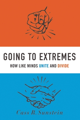 Going to Extremes: How Like Minds Unite and Divide - Sunstein, Cass R.
