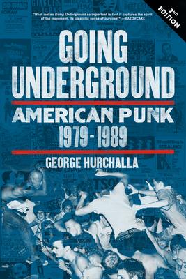 Going Underground: American Punk 1979-1989 - Hurchalla, George