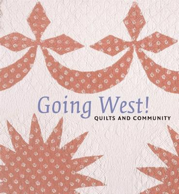 Going West!: Quilts and Community - Kiracofe, Roderick (Introduction by), and Fox, Sandi (Contributions by)