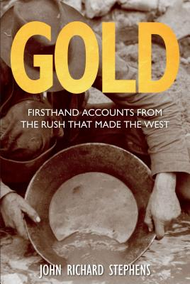 Gold: Firsthand Accounts from the Rush That Made the West - Stephens, John Richard
