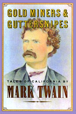 Gold Miners & Guttersnipes: Tales of California - Twain, Mark