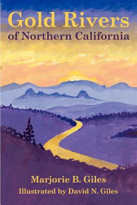 Gold Rivers of Northern California - Giles, Marjorie B