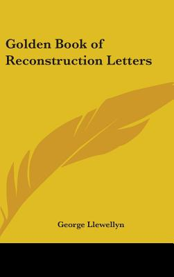 Golden Book of Reconstruction Letters - Llewellyn, George