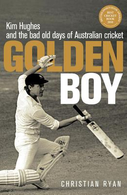 Golden Boy: Kim Hughes and the bad old days of Australian cricket - Ryan, Christian