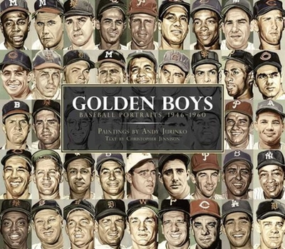 Golden Boys: Baseball Portraits, 1946-1960 - Jennison, Christopher, and Jurinko, Andy (Illustrator)