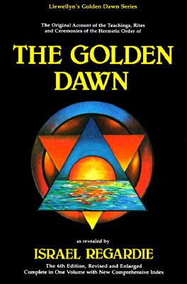 Golden Dawn: A Complete Course in Practical Ceremonial Magic: Four Volumes in One - Regardie, Israel